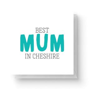Best Mum In Cheshire Square Greetings Card (14.8cm x 14.8cm)